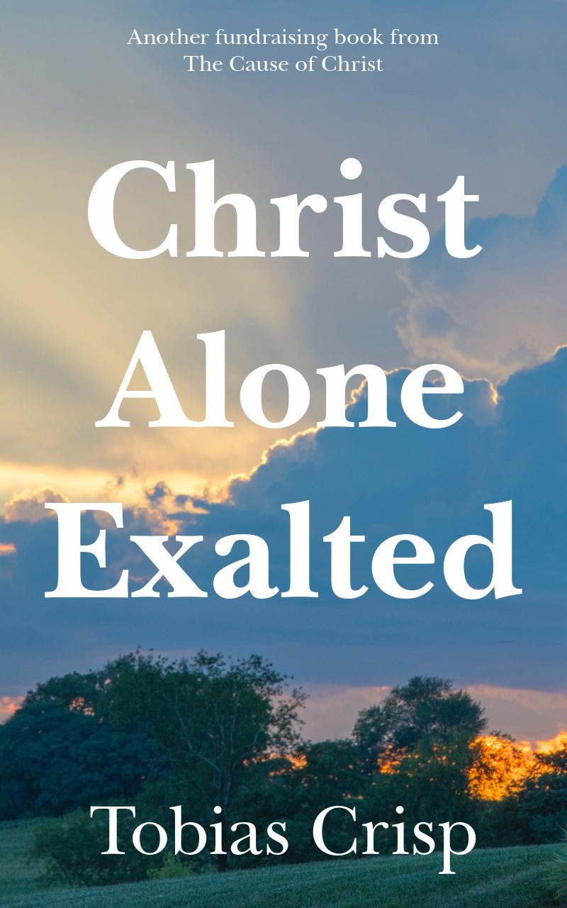 Tobias Crisp - Christ Alone Exalted